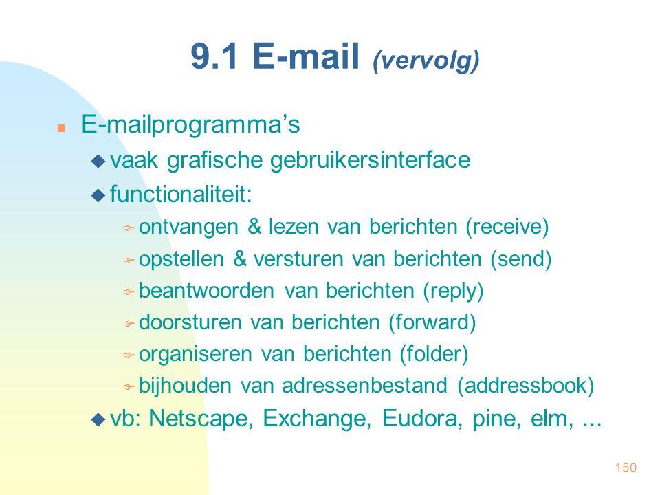 150 9.1 E-mail (vervolg) E-mailprogramma's  vaak grafische gebruikersinterface  functionaliteit:  ontvangen & lezen van berichten (receive)  opste