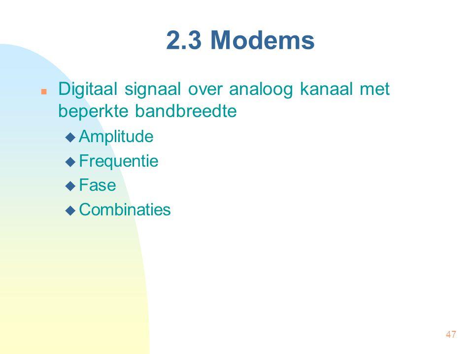 47 2.3 Modems Digitaal signaal over analoog kanaal met beperkte bandbreedte  Amplitude  Frequentie  Fase  Combinaties