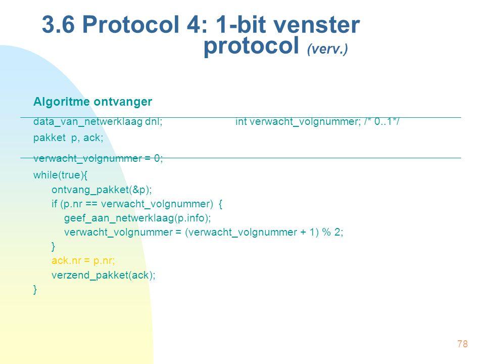 78 Algoritme ontvanger data_van_netwerklaag dnl;int verwacht_volgnummer; /* 0..1*/ pakket p, ack; verwacht_volgnummer = 0; while(true){ ontvang_pakket