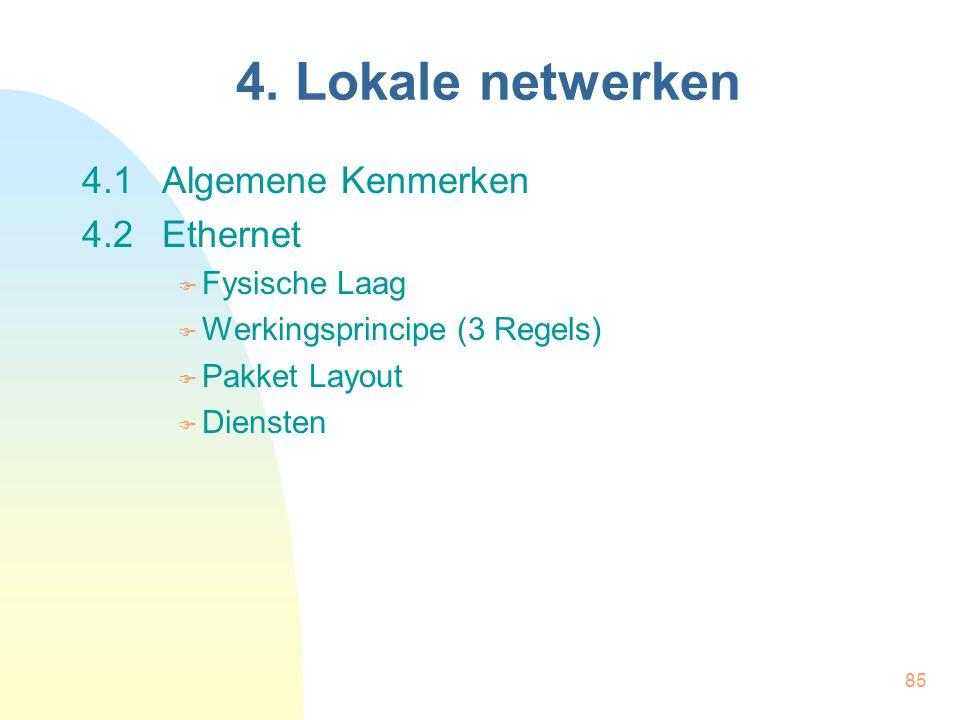 85 4. Lokale netwerken 4.1Algemene Kenmerken 4.2Ethernet  Fysische Laag  Werkingsprincipe (3 Regels)  Pakket Layout  Diensten