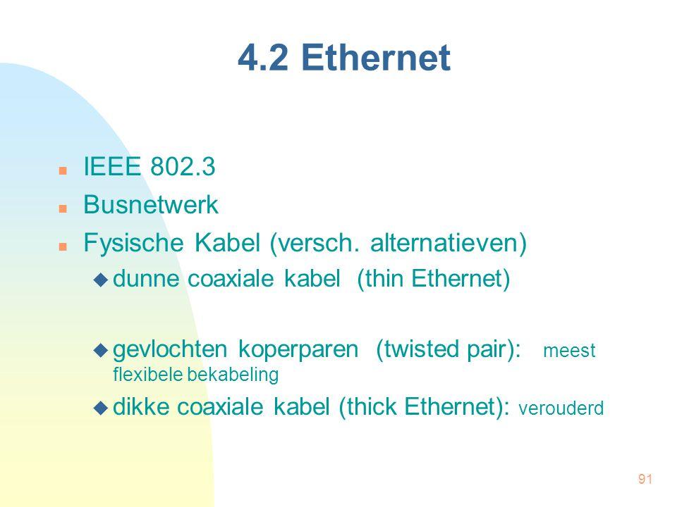 91 4.2 Ethernet IEEE 802.3 Busnetwerk Fysische Kabel (versch. alternatieven)  dunne coaxiale kabel (thin Ethernet)  gevlochten koperparen (twisted p