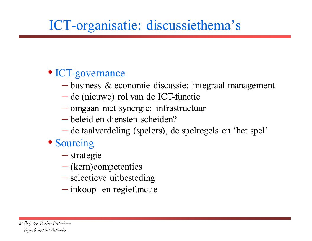 ICT-organisatie: discussiethema's ICT-governance – business & economie discussie: integraal management – de (nieuwe) rol van de ICT-functie – omgaan m