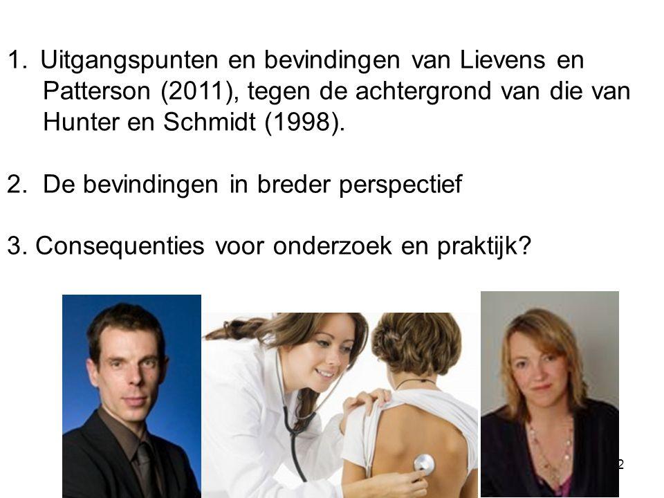 2 1.Uitgangspunten en bevindingen van Lievens en Patterson (2011), tegen de achtergrond van die van Hunter en Schmidt (1998). 2. De bevindingen in bre