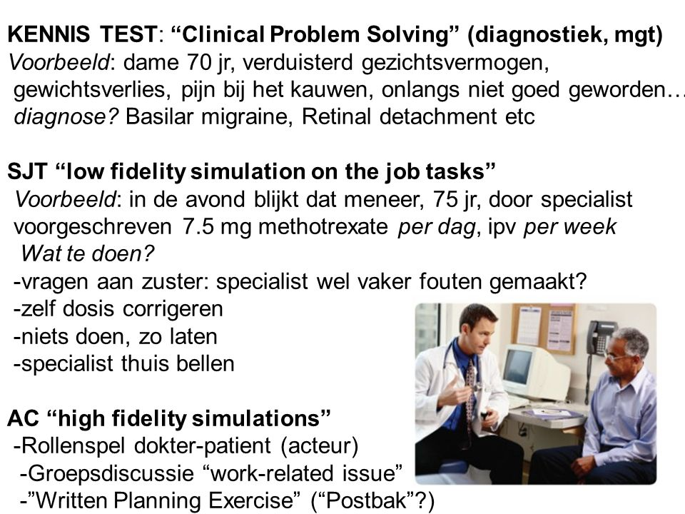 6 KENNIS TEST: Clinical Problem Solving (diagnostiek, mgt) Voorbeeld: dame 70 jr, verduisterd gezichtsvermogen, gewichtsverlies, pijn bij het kauwen, onlangs niet goed geworden… diagnose.