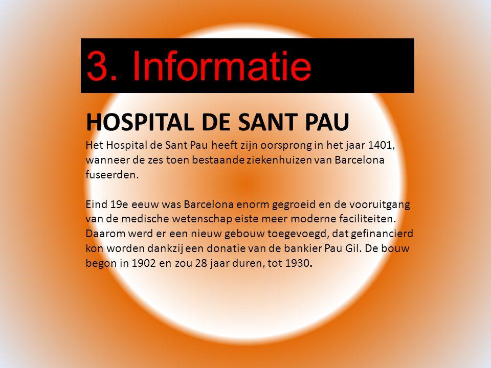3. Informatie HOSPITAL DE SANT PAU Het Hospital de Sant Pau heeft zijn oorsprong in het jaar 1401, wanneer de zes toen bestaande ziekenhuizen van Barc