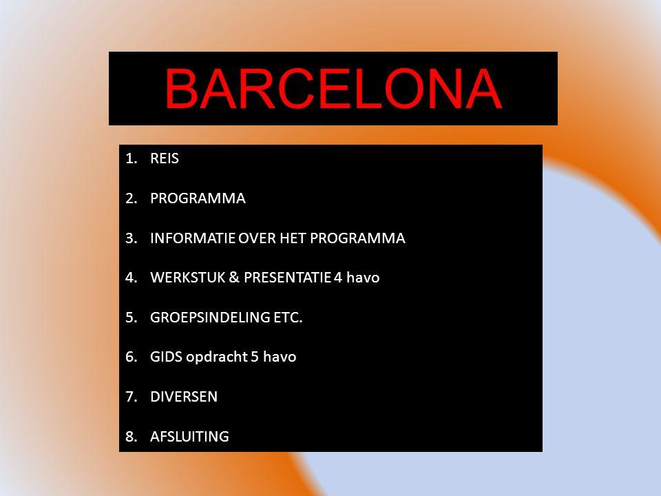 BARCELONA 1.REIS 2.PROGRAMMA 3.INFORMATIE OVER HET PROGRAMMA 4.WERKSTUK & PRESENTATIE 4 havo 5.GROEPSINDELING ETC.