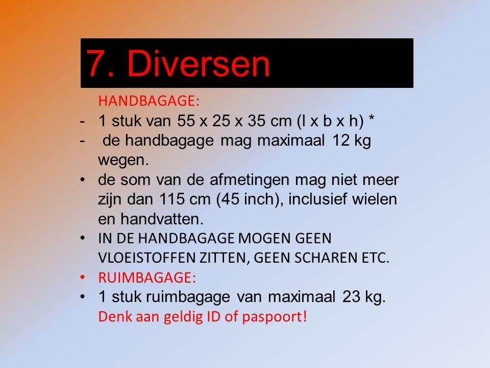 7. Diversen HANDBAGAGE: -1 stuk van 55 x 25 x 35 cm (l x b x h) * - de handbagage mag maximaal 12 kg wegen. de som van de afmetingen mag niet meer zij