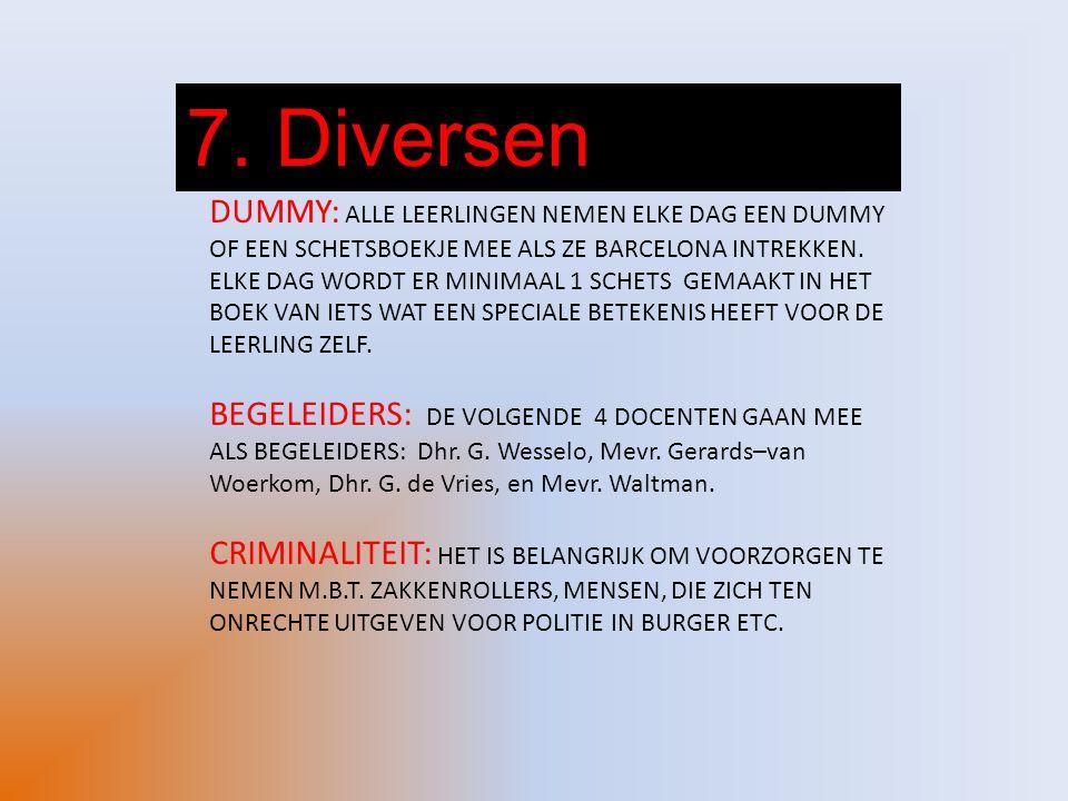 7. Diversen DUMMY: ALLE LEERLINGEN NEMEN ELKE DAG EEN DUMMY OF EEN SCHETSBOEKJE MEE ALS ZE BARCELONA INTREKKEN. ELKE DAG WORDT ER MINIMAAL 1 SCHETS GE