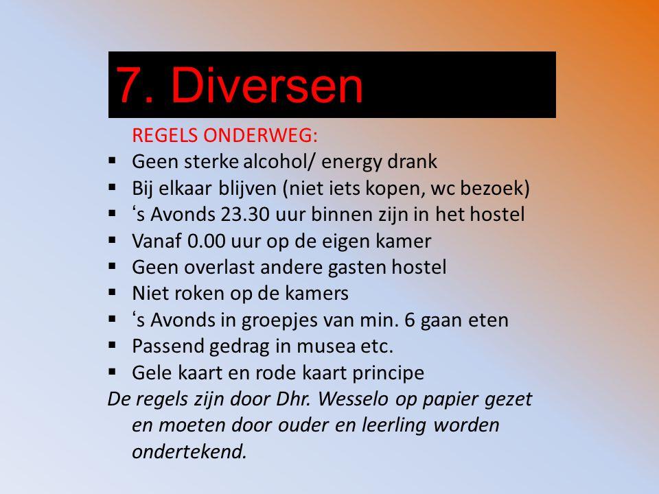 7. Diversen REGELS ONDERWEG:  Geen sterke alcohol/ energy drank  Bij elkaar blijven (niet iets kopen, wc bezoek)  's Avonds 23.30 uur binnen zijn i