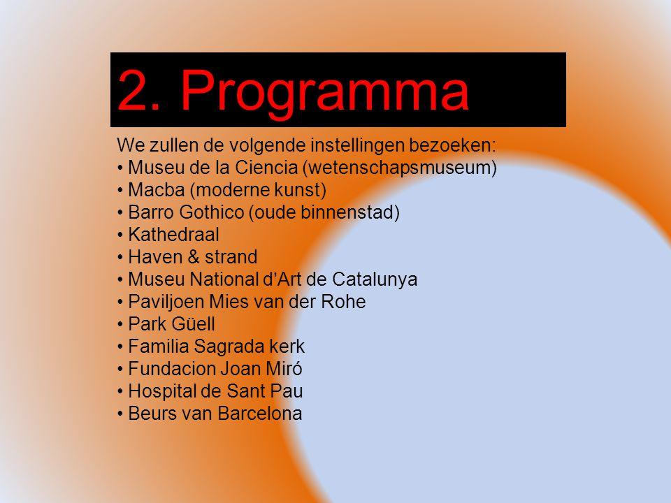 2. Programma We zullen de volgende instellingen bezoeken: Museu de la Ciencia (wetenschapsmuseum) Macba (moderne kunst) Barro Gothico (oude binnenstad