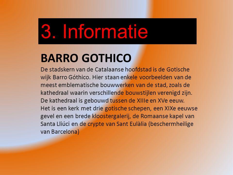 3. Informatie BARRO GOTHICO De stadskern van de Catalaanse hoofdstad is de Gotische wijk Barro Góthico. Hier staan enkele voorbeelden van de meest emb