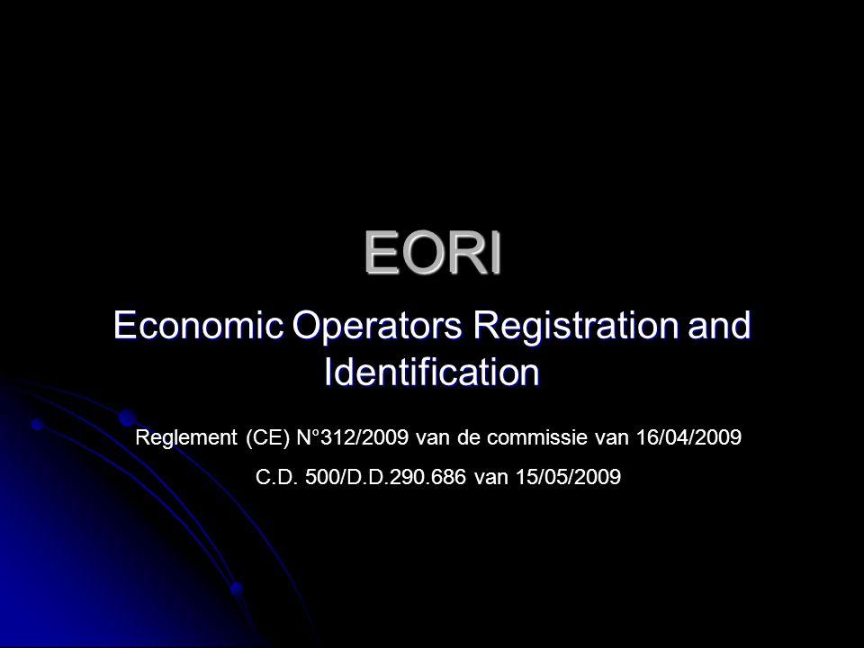 EORI Economic Operators Registration and Identification Reglement (CE) N°312/2009 van de commissie van 16/04/2009 C.D.