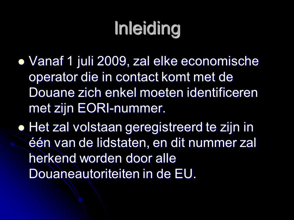 Inleiding Vanaf 1 juli 2009, zal elke economische operator die in contact komt met de Douane zich enkel moeten identificeren met zijn EORI-nummer.