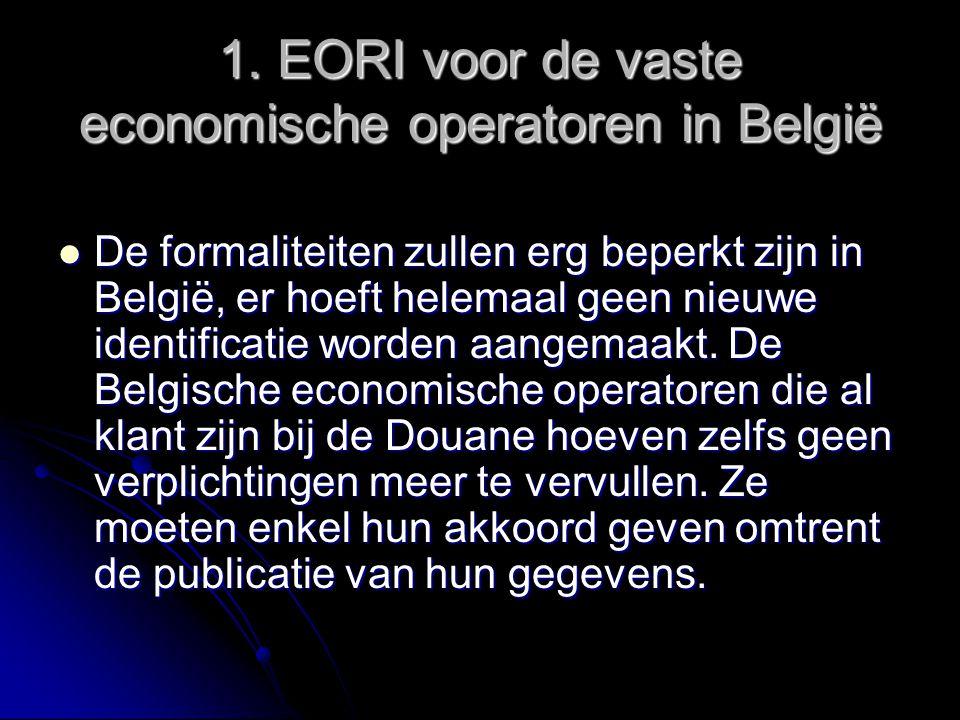 1. EORI voor de vaste economische operatoren in België De formaliteiten zullen erg beperkt zijn in België, er hoeft helemaal geen nieuwe identificatie