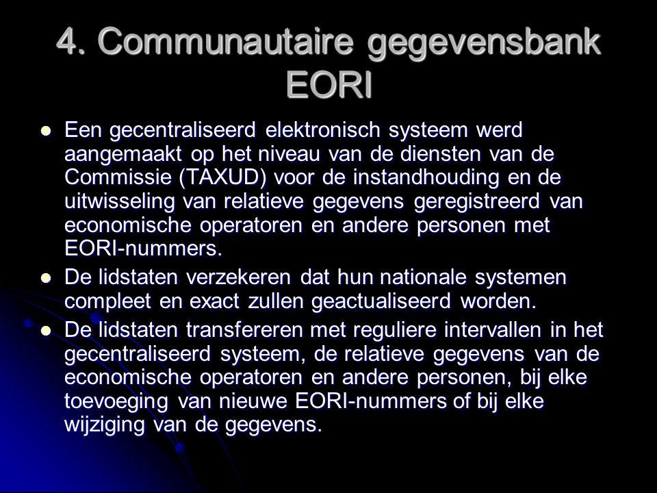4. Communautaire gegevensbank EORI Een gecentraliseerd elektronisch systeem werd aangemaakt op het niveau van de diensten van de Commissie (TAXUD) voo