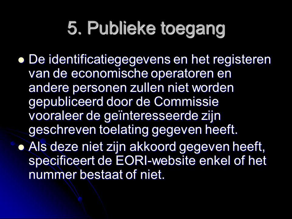 5. Publieke toegang De identificatiegegevens en het registeren van de economische operatoren en andere personen zullen niet worden gepubliceerd door d