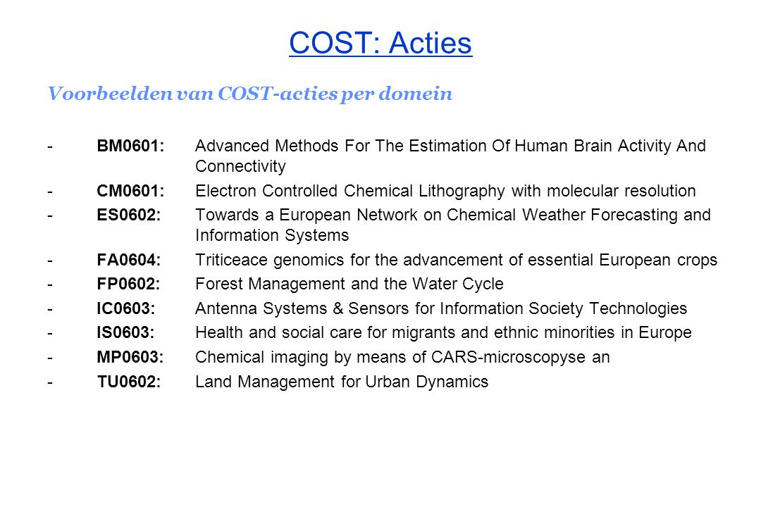COST: Acties Voorbeelden van COST-acties per domein -BM0601:Advanced Methods For The Estimation Of Human Brain Activity And Connectivity -CM0601: Elec
