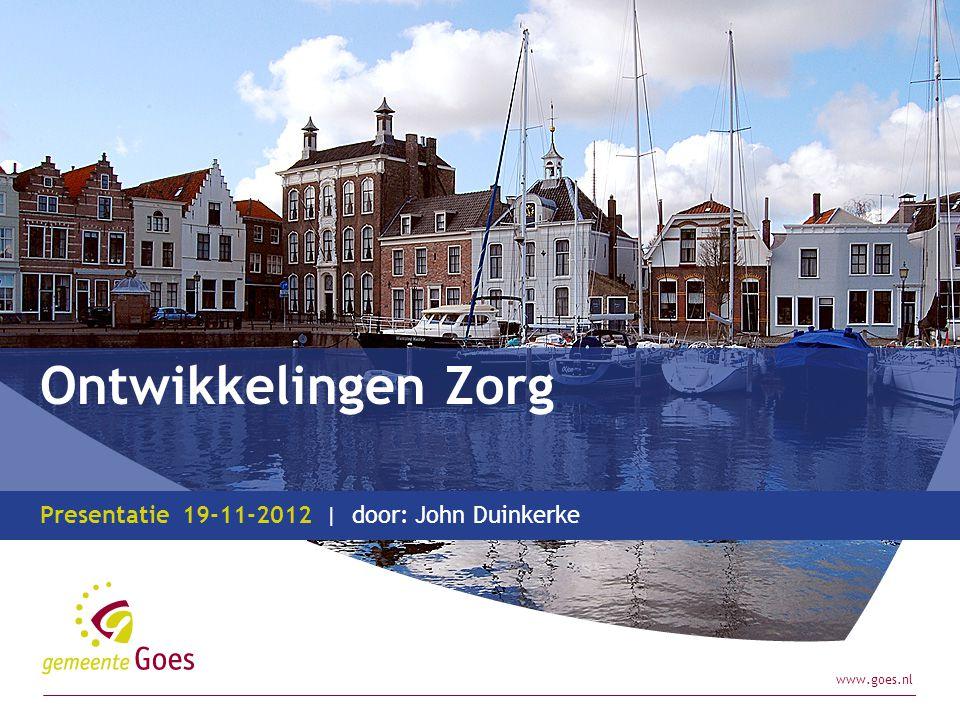 www.goes.nl Presentatie| door: Ontwikkelingen Zorg 19-11-2012John Duinkerke