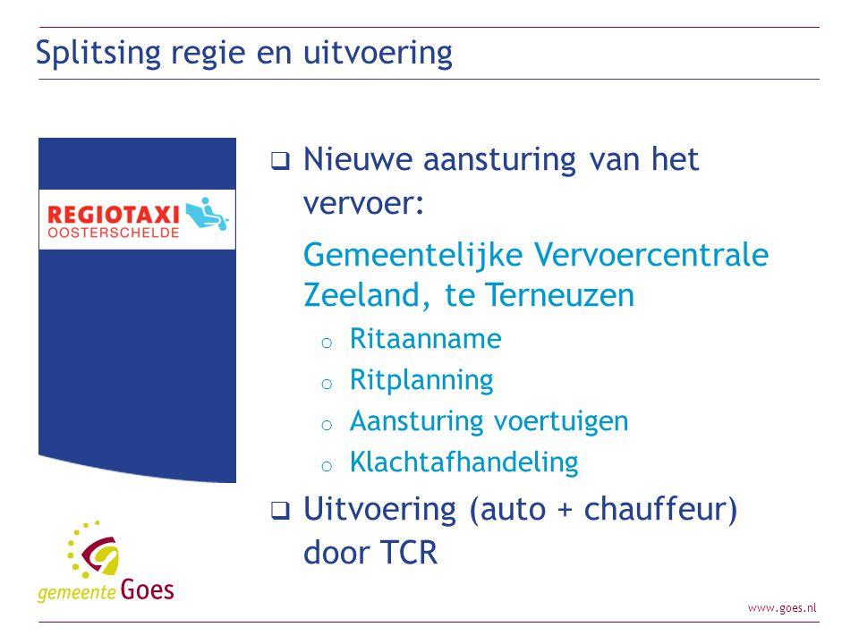 www.goes.nl  Nieuwe aansturing van het vervoer: Gemeentelijke Vervoercentrale Zeeland, te Terneuzen o Ritaanname o Ritplanning o Aansturing voertuige