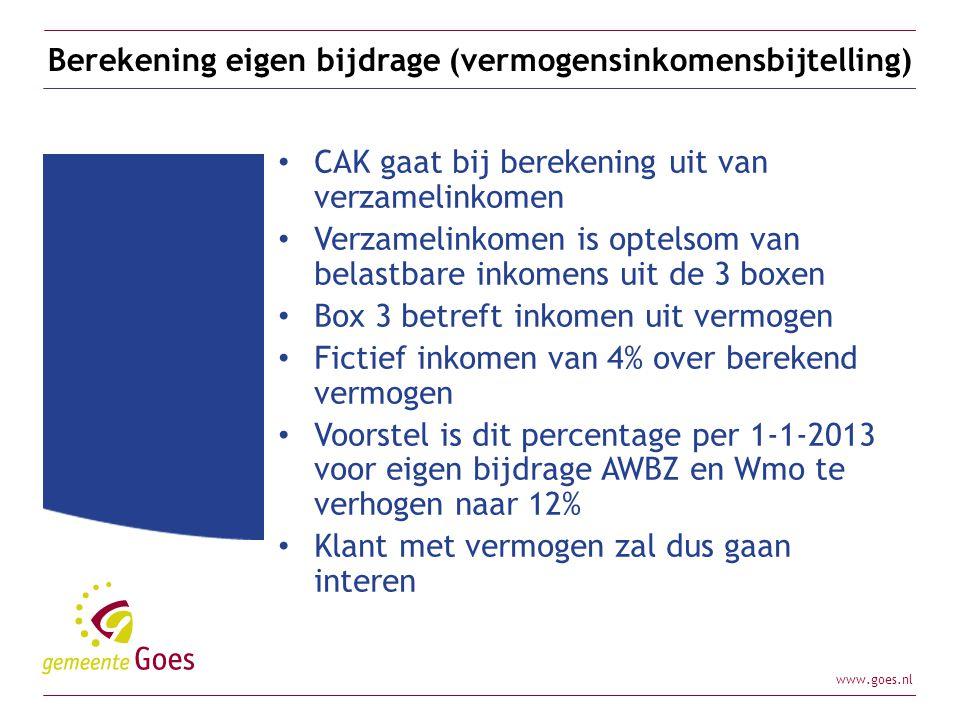 www.goes.nl Berekening eigen bijdrage (vermogensinkomensbijtelling) CAK gaat bij berekening uit van verzamelinkomen Verzamelinkomen is optelsom van be