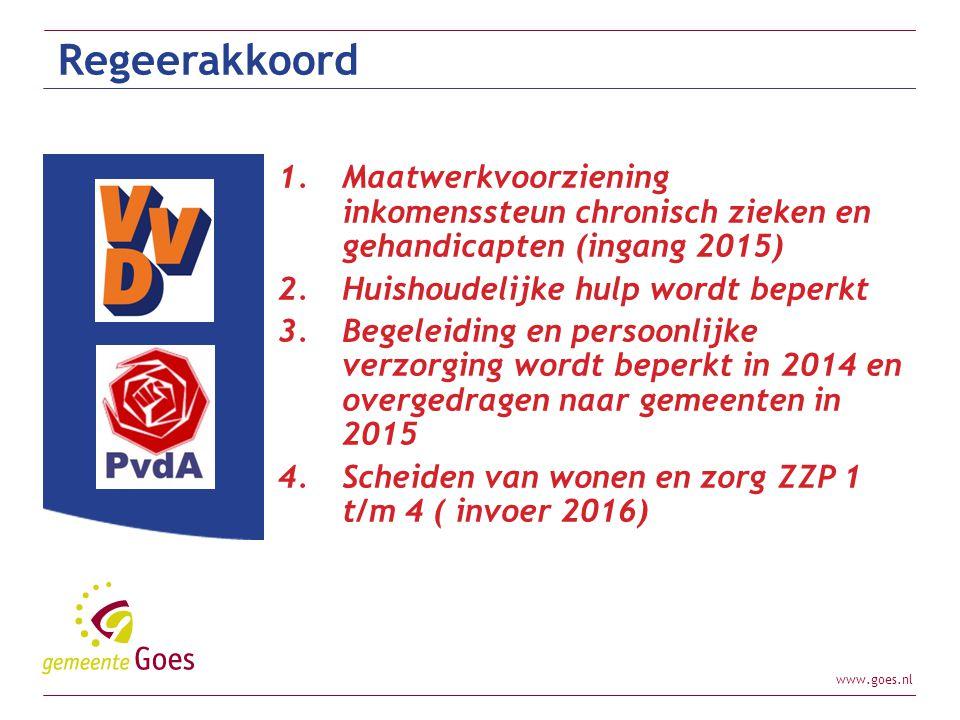 www.goes.nl Regeerakkoord 1.Maatwerkvoorziening inkomenssteun chronisch zieken en gehandicapten (ingang 2015) 2.Huishoudelijke hulp wordt beperkt 3.Be