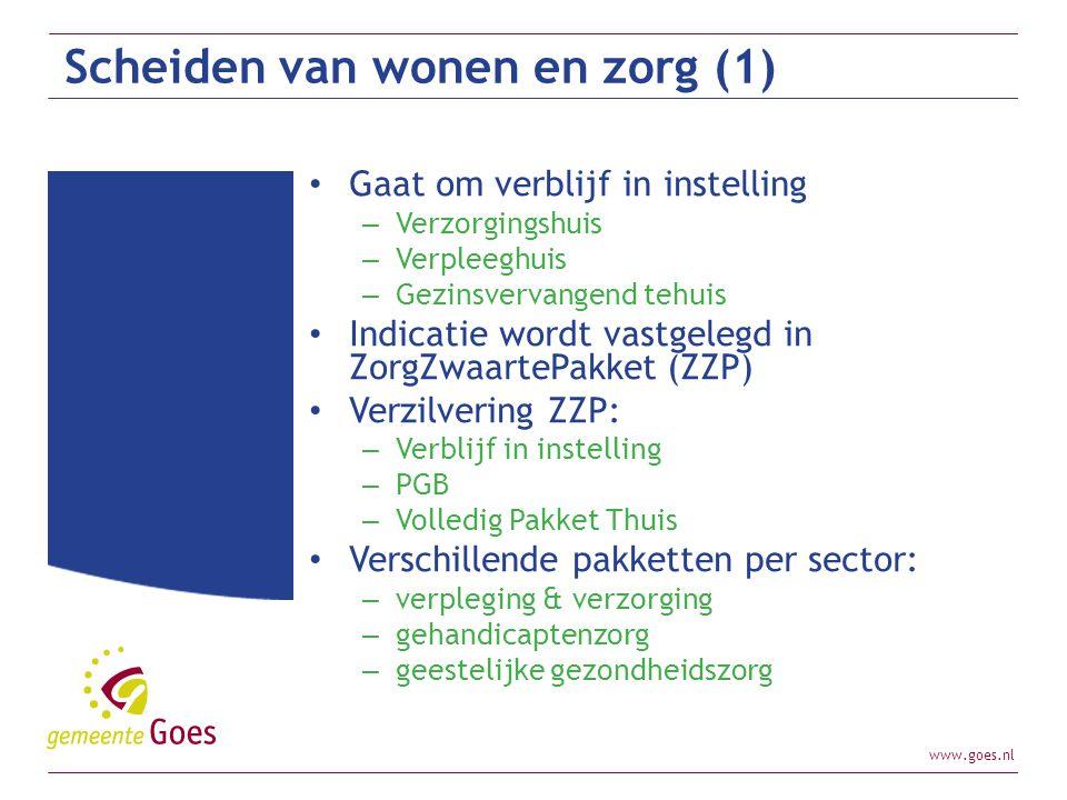 www.goes.nl Scheiden van wonen en zorg (1) Gaat om verblijf in instelling – Verzorgingshuis – Verpleeghuis – Gezinsvervangend tehuis Indicatie wordt v