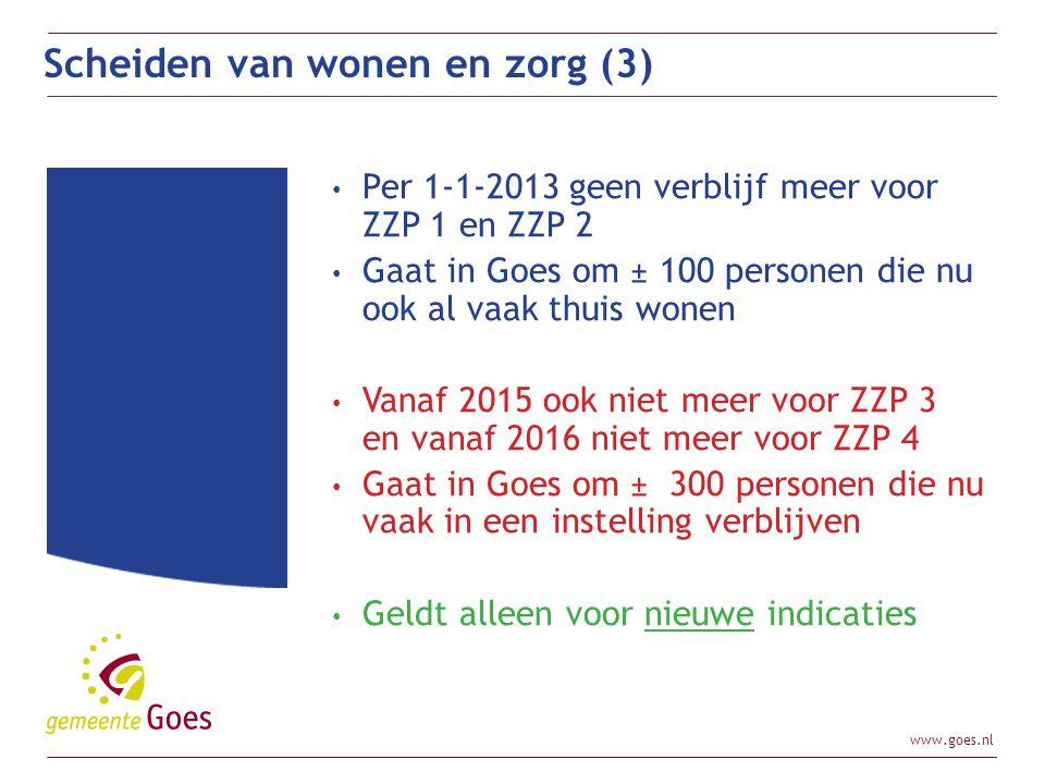www.goes.nl Per 1-1-2013 geen verblijf meer voor ZZP 1 en ZZP 2 Gaat in Goes om ± 100 personen die nu ook al vaak thuis wonen Vanaf 2015 ook niet meer