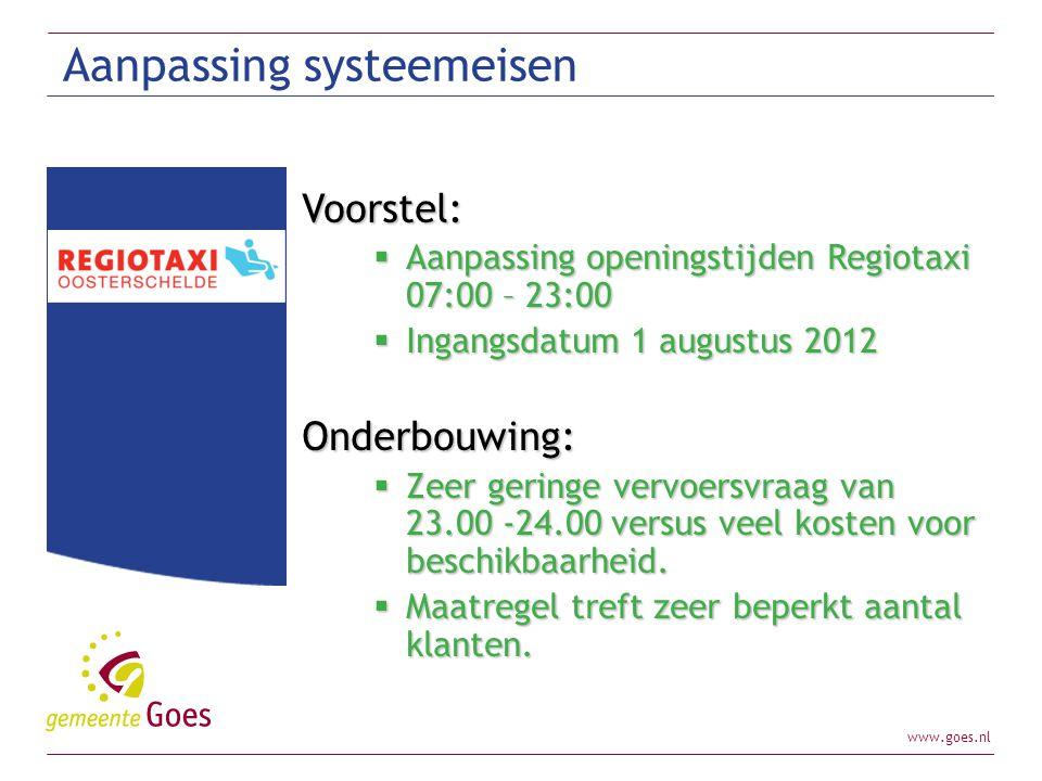 www.goes.nl Aanpassing systeemeisen Voorstel:  Aanpassing openingstijden Regiotaxi 07:00 – 23:00  Ingangsdatum 1 augustus 2012 Onderbouwing:  Zeer