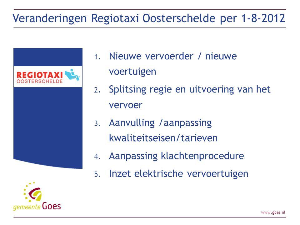 www.goes.nl 1. Nieuwe vervoerder / nieuwe voertuigen 2. Splitsing regie en uitvoering van het vervoer 3. Aanvulling /aanpassing kwaliteitseisen/tariev