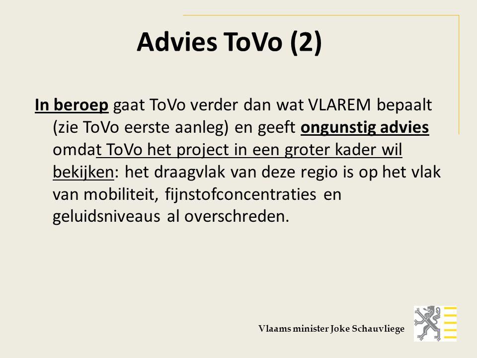 Advies ToVo (2) In beroep gaat ToVo verder dan wat VLAREM bepaalt (zie ToVo eerste aanleg) en geeft ongunstig advies omdat ToVo het project in een groter kader wil bekijken: het draagvlak van deze regio is op het vlak van mobiliteit, fijnstofconcentraties en geluidsniveaus al overschreden.