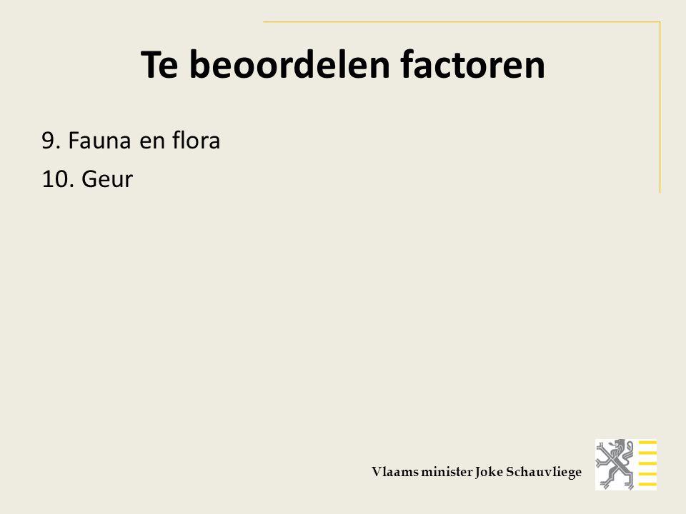 Te beoordelen factoren 9. Fauna en flora 10. Geur Vlaams minister Joke Schauvliege