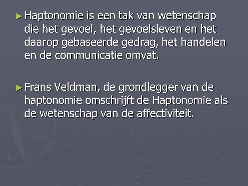 ► Haptonomie is een tak van wetenschap die het gevoel, het gevoelsleven en het daarop gebaseerde gedrag, het handelen en de communicatie omvat. ► Fran