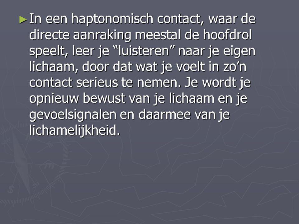 """► In een haptonomisch contact, waar de directe aanraking meestal de hoofdrol speelt, leer je """"luisteren"""" naar je eigen lichaam, door dat wat je voelt"""