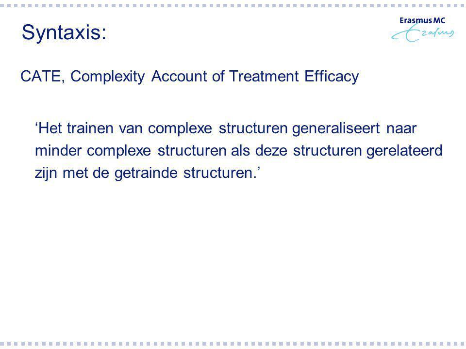 Syntaxis: CATE, Complexity Account of Treatment Efficacy 'Het trainen van complexe structuren generaliseert naar minder complexe structuren als deze structuren gerelateerd zijn met de getrainde structuren.'