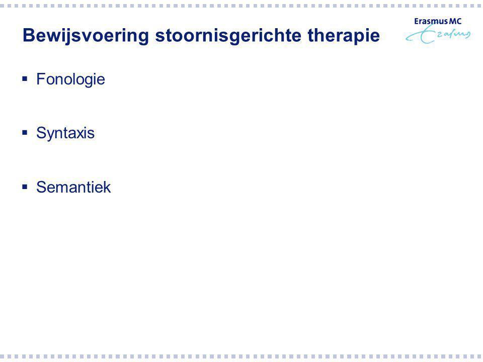 Bewijsvoering stoornisgerichte therapie  Fonologie  Syntaxis  Semantiek