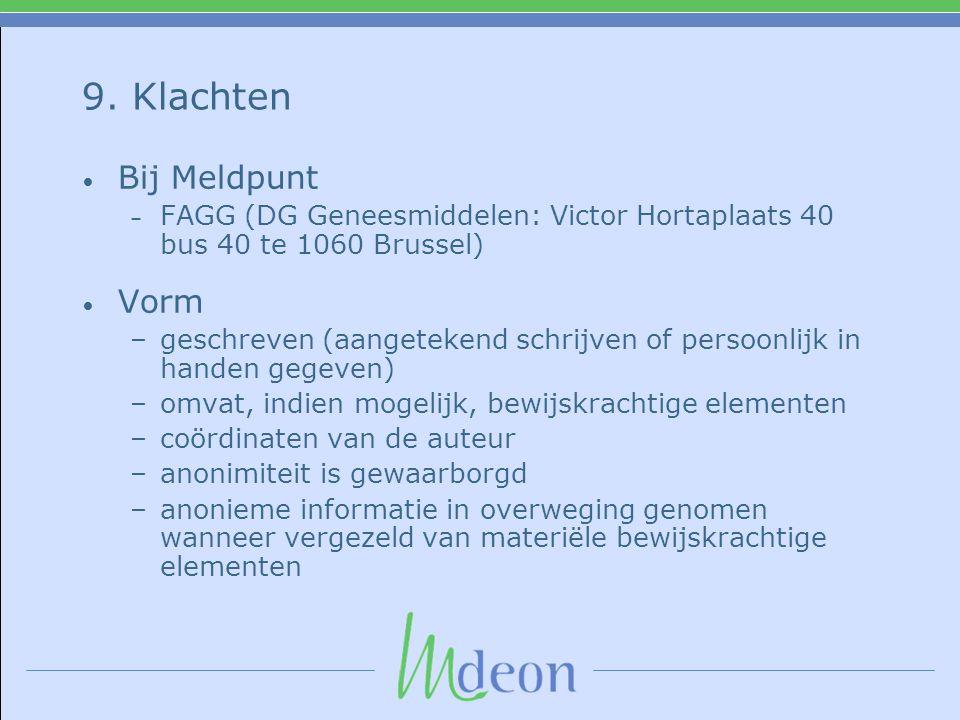 9. Klachten Bij Meldpunt – FAGG (DG Geneesmiddelen: Victor Hortaplaats 40 bus 40 te 1060 Brussel) Vorm –geschreven (aangetekend schrijven of persoonli