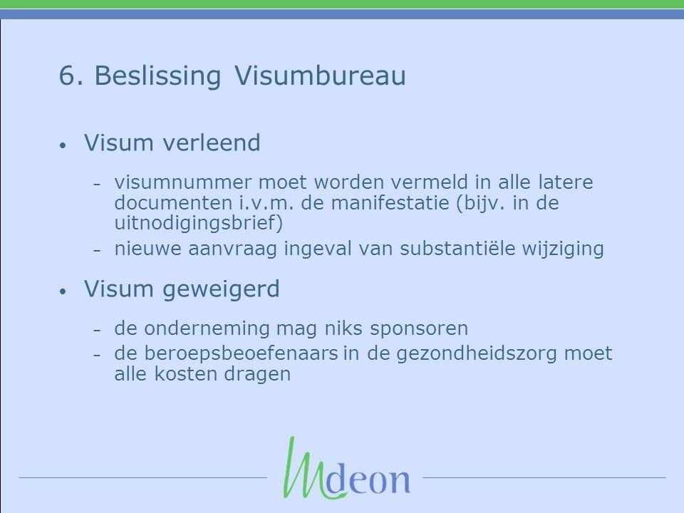 6. Beslissing Visumbureau Visum verleend – visumnummer moet worden vermeld in alle latere documenten i.v.m. de manifestatie (bijv. in de uitnodigingsb