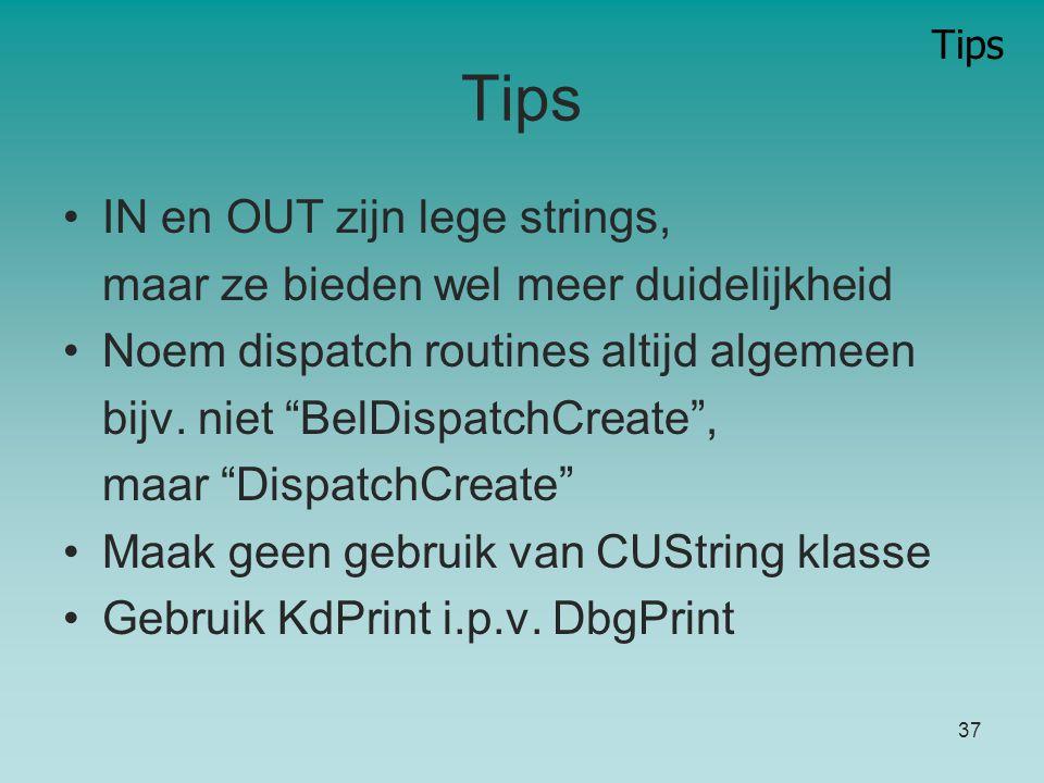 Tips 37 Tips IN en OUT zijn lege strings, maar ze bieden wel meer duidelijkheid Noem dispatch routines altijd algemeen bijv.