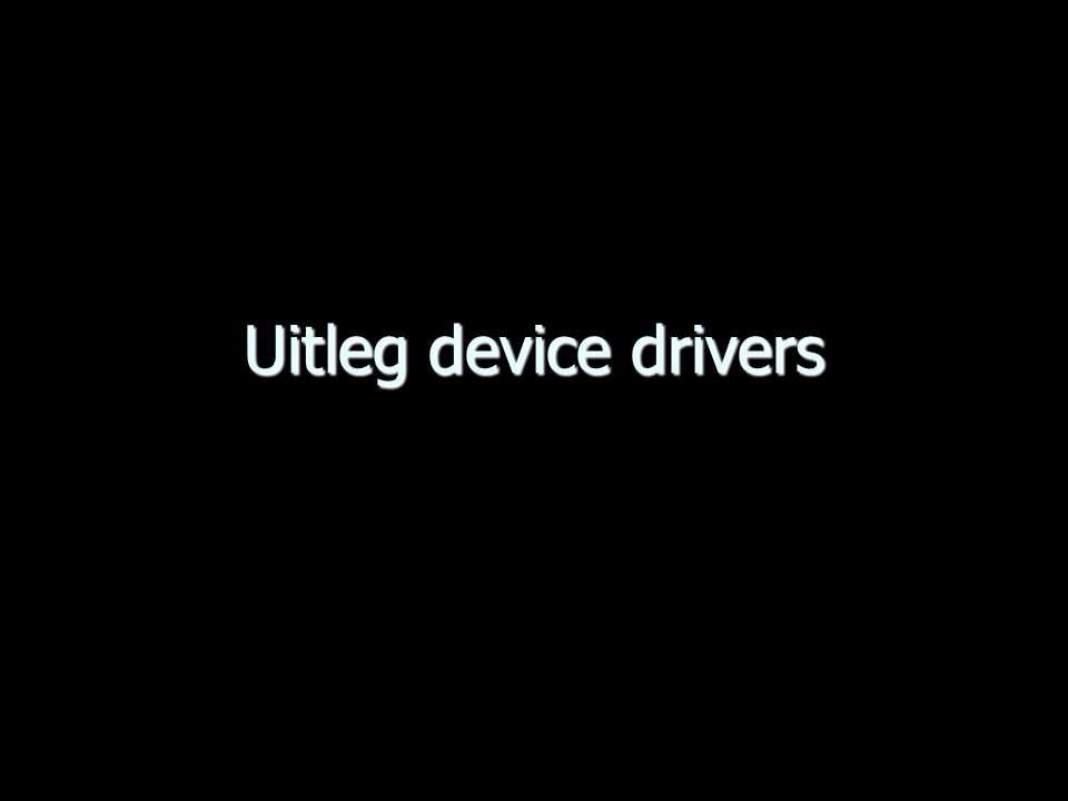 Uitleg device drivers