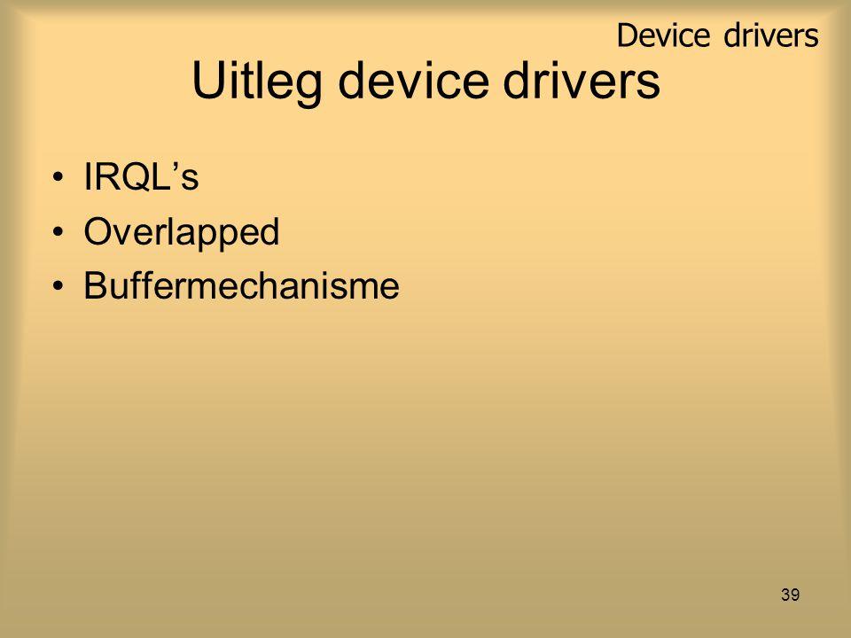 Device drivers 39 Uitleg device drivers IRQL's Overlapped Buffermechanisme