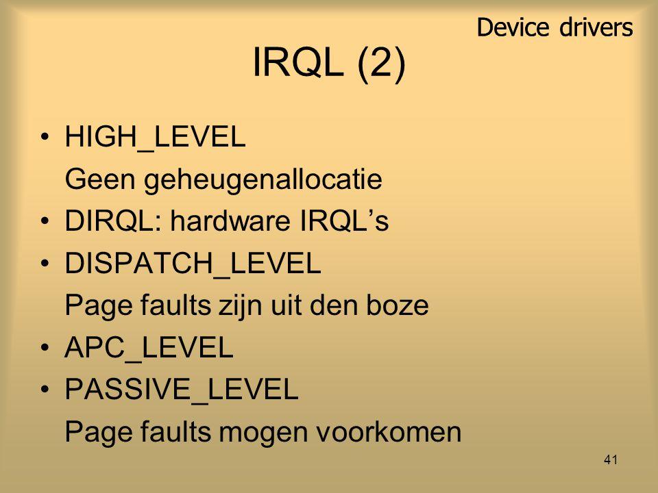 41 IRQL (2) HIGH_LEVEL Geen geheugenallocatie DIRQL: hardware IRQL's DISPATCH_LEVEL Page faults zijn uit den boze APC_LEVEL PASSIVE_LEVEL Page faults