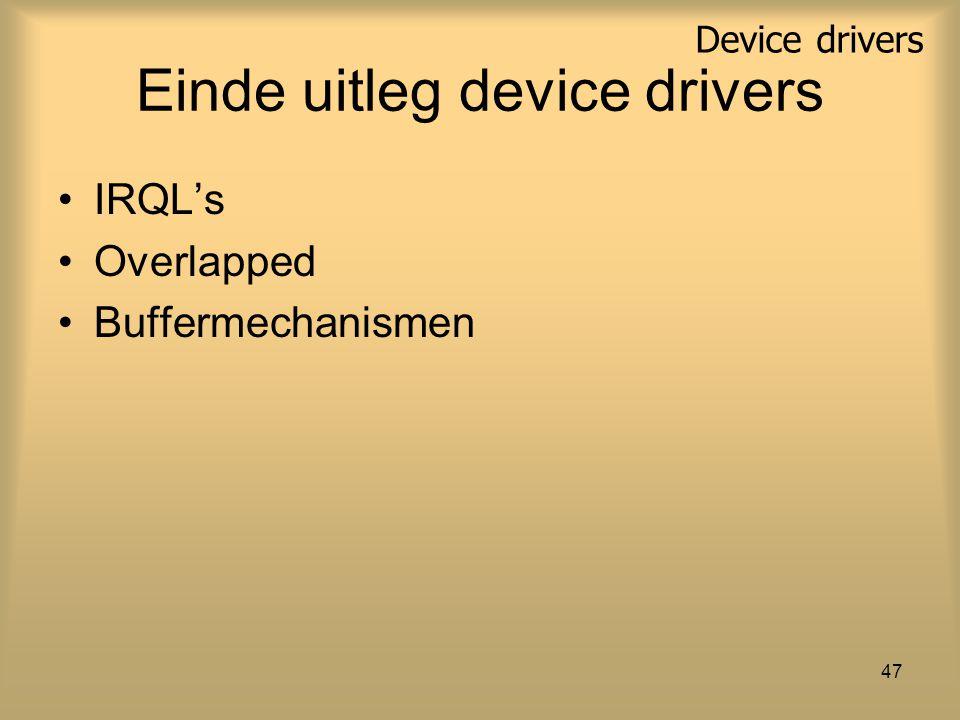 Device drivers 47 Einde uitleg device drivers IRQL's Overlapped Buffermechanismen