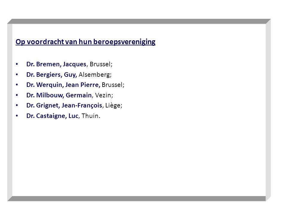 Op voordracht van hun beroepsvereniging Dr. Bremen, Jacques, Brussel; Dr. Bergiers, Guy, Alsemberg; Dr. Werquin, Jean Pierre, Brussel; Dr. Milbouw, Ge