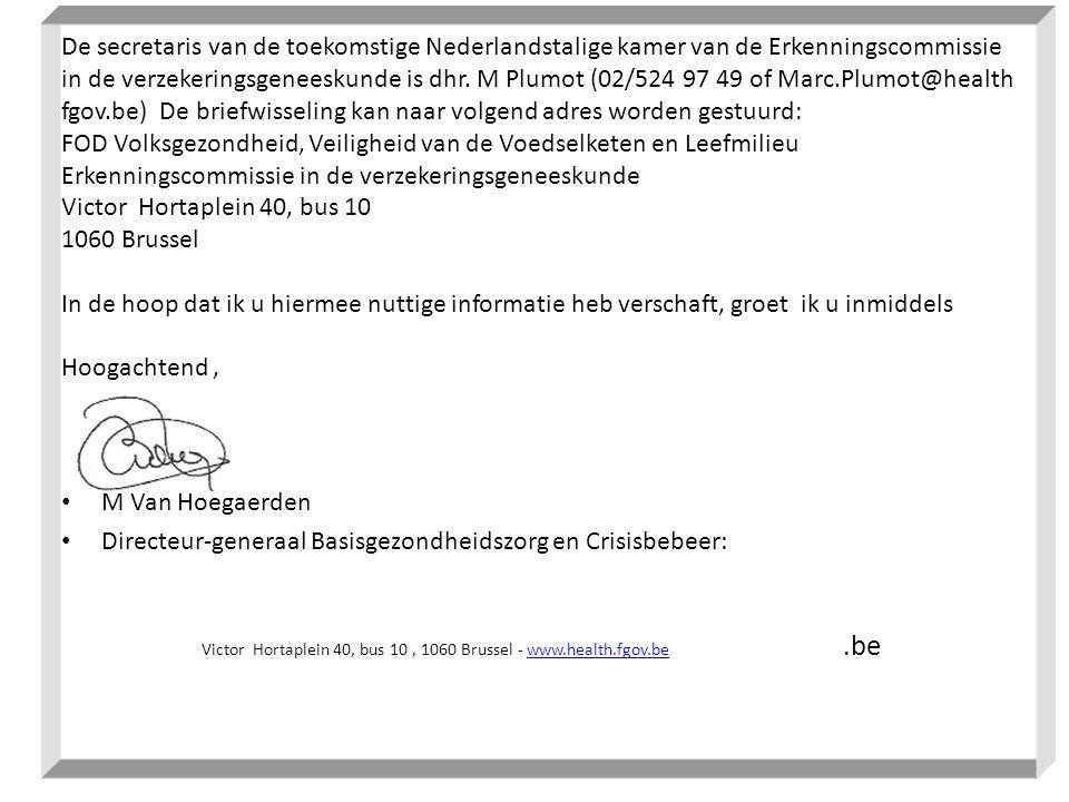 De secretaris van de toekomstige Nederlandstalige kamer van de Erkenningscommissie in de verzekeringsgeneeskunde is dhr. M Plumot (02/524 97 49 of Mar