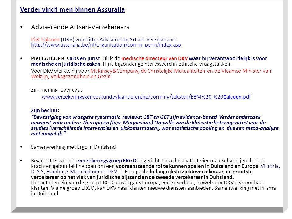 Verder vindt men binnen Assuralia Adviserende Artsen-Verzekeraars Piet Calcoen (DKV) voorzitter Adviserende Artsen-Verzekeraars http://www.assuralia.be/nl/organisation/comm_perm/index.asp http://www.assuralia.be/nl/organisation/comm_perm/index.asp Piet CALCOEN is arts en jurist.