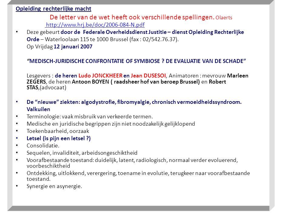 Opleiding rechterlijke macht De letter van de wet heeft ook verschillende spellingen. Olaerts http://www.hrj.be/doc/2006-084-N.pdf Deze gebeurt door d