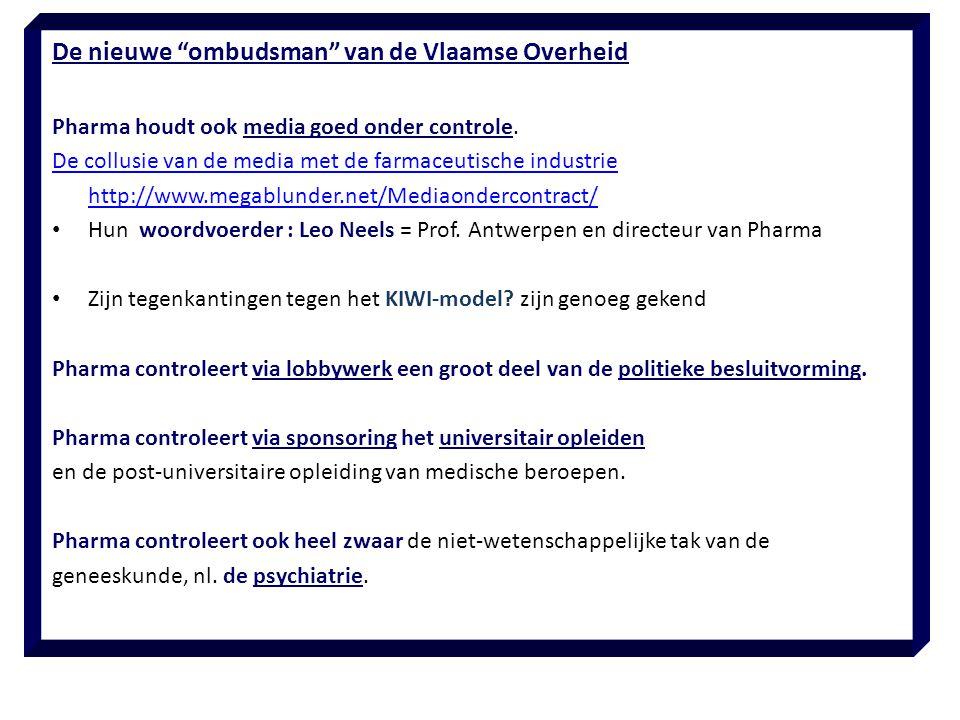 """De nieuwe """"ombudsman"""" van de Vlaamse Overheid Pharma houdt ook media goed onder controle. De collusie van de media met de farmaceutische industrie htt"""