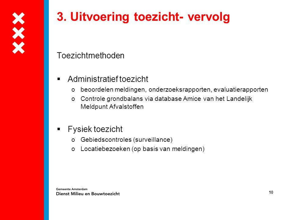 10 3. Uitvoering toezicht- vervolg Toezichtmethoden  Administratief toezicht obeoordelen meldingen, onderzoeksrapporten, evaluatierapporten oControle