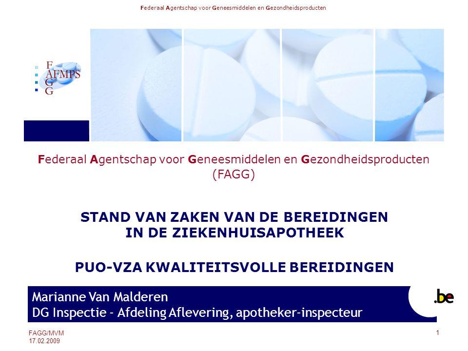 Federaal Agentschap voor Geneesmiddelen en Gezondheidsproducten (FAGG) Marianne Van Malderen DG Inspectie - Afdeling Aflevering, apotheker-inspecteur FAGG/MVM 17.02.2009 STAND VAN ZAKEN VAN DE BEREIDINGEN IN DE ZIEKENHUISAPOTHEEK PUO-VZA KWALITEITSVOLLE BEREIDINGEN 1