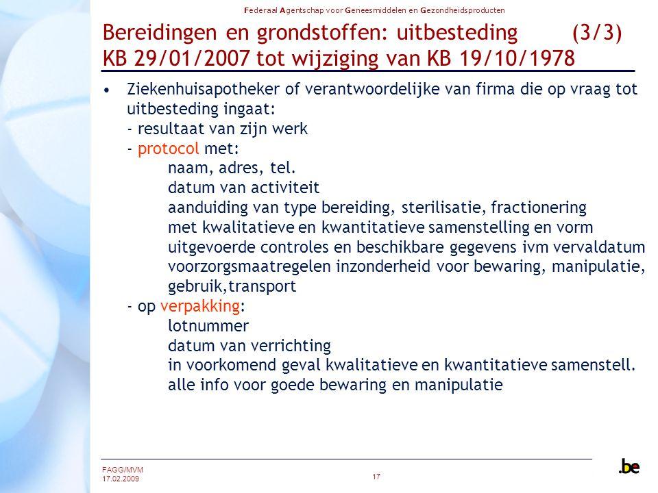 Federaal Agentschap voor Geneesmiddelen en Gezondheidsproducten FAGG/MVM 17.02.2009 17 Bereidingen en grondstoffen: uitbesteding (3/3) KB 29/01/2007 t